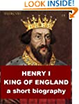 Henry I, King of England - A Short Bi...