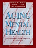 Aging and Mental Health: Positive Psychosocial and Biomedical Approaches (1416400001) by Butler, Robert N.