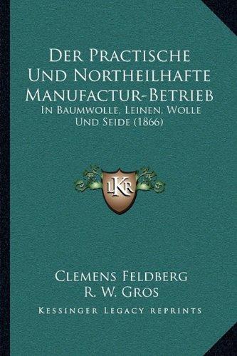 Der Practische Und Northeilhafte Manufactur-Betrieb: In Baumwolle, Leinen, Wolle Und Seide (1866)