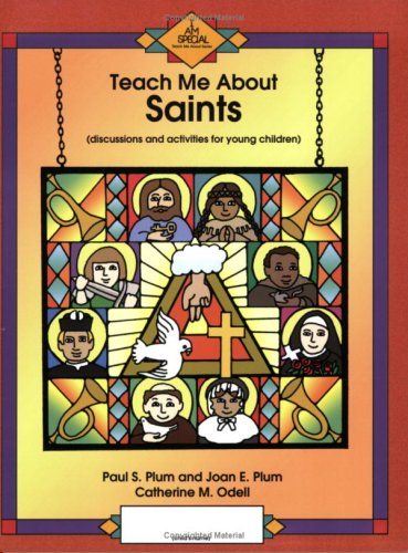Teach Me about Saints: Discussions and Activities for Young Children (I Am Special), PAUL S. PLUM, JOAN E. PLUM, CATHERINE M. ODELL