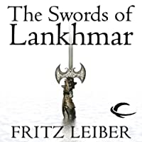 The Swords of Lankhmar: The Adventures of Fafhrd and the Gray Mouser (       UNABRIDGED) by Fritz Leiber Narrated by Jonathan Davis, Neil Gaiman