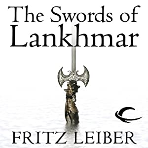 The Swords of Lankhmar: The Adventures of Fafhrd and the Gray Mouser | [Fritz Leiber]