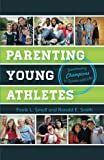 img - for Parenting Young Athletes: Developing Champions in Sports and Life book / textbook / text book