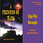 A Princess of Mars: Mars Series #1 (       UNABRIDGED) by Edgar Rice Burroughs Narrated by Jack Sondericker