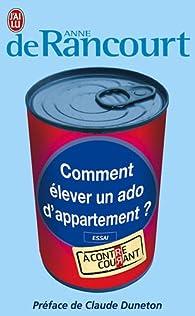 Comment élever un ado d'appartement? par Anne de Rancourt