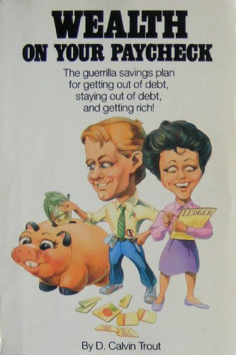 Wealth on Your Paycheck: The Guerrilla Savings Plan for Getting out of Debt, Staying out of Debt, and Getting Rich!
