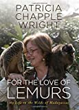 img - for For the Love of Lemurs: My Life in the Wilds of Madagascar book / textbook / text book