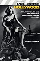 Pre-Code Hollywood - Sex, Immorality, & Insurrection in American Cinema, 1930-1934