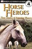 Horse Heroes: True Stories Of Amazing Horses (DK Readers Proficient Readers, 4)