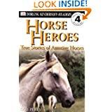 Horse Heroes: True Stories Of Amazing Horses (DK Readers Proficient Readers, 4)