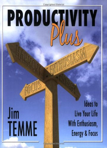 Productivity Plus: Ideas to Live Your Life with Enthusiasm, Energy, and Focus