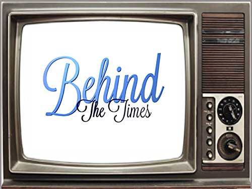 Behind the Times - Season 1