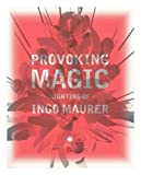 img - for Provoking magic : lighting of Ingo Maurer / Kim Hastreiter, ...et al. book / textbook / text book