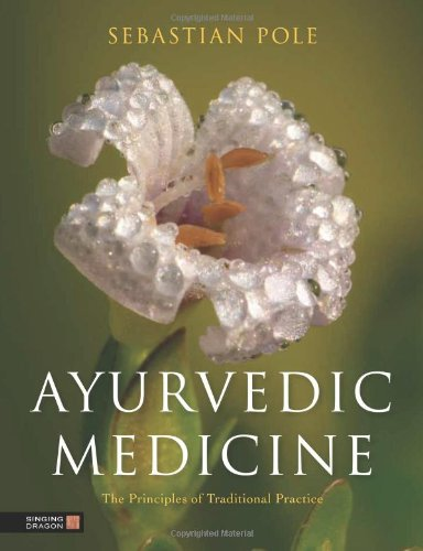 Ayurvedic Medicine: The Principles of Traditional Practice