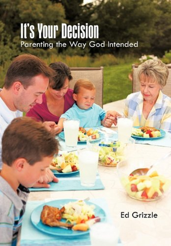 It's Your Decision: Parenting the Way God Intended
