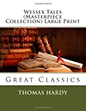 Thomas Hardy Wessex Tales (Masterpiece Collection) Large Print: Great Classics