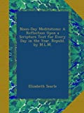Noon-Day Meditations: A Reflection Upon a Scripture Text for Every Day in the Year. Republ. by M.L.M.
