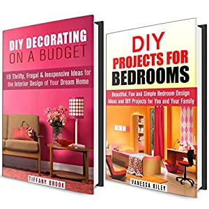 Interior Design Box Set: Over 25 DIY Simple and Creative Decorating Projects for Your Bedroom and House! (DIY Ideas and Hacks)