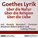 Goethes Lyrik: über die Natur / über die Religion / über die Liebe | Johann Wolfgang von Goethe
