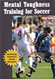 img - for Mental Toughness Training for Soccer: Maximizing Technical and Mental Mechanics (Coaches Choice) book / textbook / text book