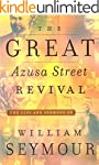 The Great Azusa Street Revival: The L...