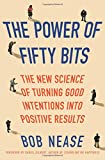 img - for The Power of Fifty Bits: The New Science of Turning Good Intentions into Positive Results book / textbook / text book
