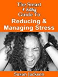 img - for The Smart & Easy Guide To Reducing & Managing Stress: The Ultimate Worry, Anxiety And Stress Management Techniques And Treatments To Take You From Coping To Living book / textbook / text book