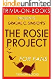 The Rosie Project: A Novel by Graeme Simsion (Trivia-On-Books) (The Rosie Project & The Rosie Effect Bundle Book 1) (English Edition)