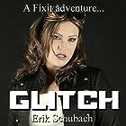 Glitch: Fixit Adventures, Book 2 Hörbuch von Erik Schubach Gesprochen von: Hollie Jackson