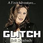 Glitch: Fixit Adventures, Book 2 | Erik Schubach