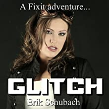 Glitch: Fixit Adventures, Book 2 Audiobook by Erik Schubach Narrated by Hollie Jackson