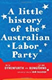 img - for A Little History of the Australian Labor Party by Frank Bongiorno (2011-07-01) book / textbook / text book