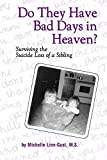 img - for By Michelle Linn-Gust Do They Have Bad Days in Heaven? Surviving the Suicide Loss of a Sibling (2nd Second Edition) [Paperback] book / textbook / text book