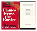 Flames Across the Border: The Canadian-American tragedy, 1813-1814 (0316092177) by Berton, Pierre