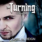 The Turning: Unleashed: The Turning Series, Book 2 Hörbuch von April M. Reign Gesprochen von: Garrett L. Whitehead