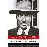 American Prometheus: The Triumph and Tragedy of J. Robert Oppenheimer ~ Kai Bird