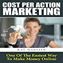 Cost Per Action Marketing: One of the Easiest Way to Make Money Online (       UNABRIDGED) by Kat Gaussen Narrated by Al Remington