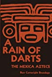 img - for A Rain of Darts: The Mexica Aztecs (Texas Pan American Series) book / textbook / text book