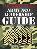 img - for The Part-Time Army NCO Leadership Guide book / textbook / text book