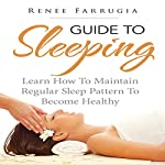 Guide to Sleeping: Learn How to Maintain Regular Sleep Pattern to Become Healthy | Renee Farrugia