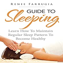 Guide to Sleeping: Learn How to Maintain Regular Sleep Pattern to Become Healthy (       UNABRIDGED) by Renee Farrugia Narrated by Cyrus