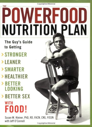 The Powerfood Nutrition Plan: The Guy's Guide to Getting Stronger, Leaner, Smarter, Healthier, Better Looking, Better Sex - with Food!, Kleiner, Susan; O'Connell, Jeff