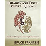 Dragon and Tiger Medical Qigong, Volume 1: Develop Health and Energy in 7 Simple Movementsby Bruce Frantzis