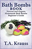 Bath Bombs Book: Natural and Organic Homemade Bath Bombs Beginners Guide