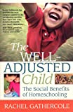 Rachel Gathercole Well-Adjusted Child: The Social Benefits of Homeschooling