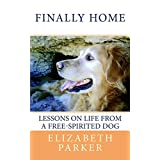 Finally Home: Lessons on Life from a Free-Spirited Dog ~ Elizabeth Parker