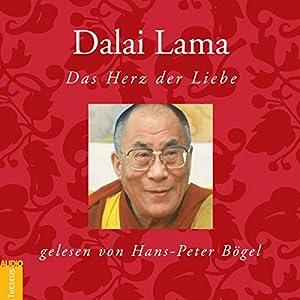 Dalai Lama: Das Herz der Liebe Hörbuch