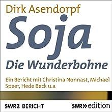 Soja: Die Wunderbohne Hörbuch von Dirk Asendorpf Gesprochen von: Christina Nonnast, Michael Speer, Joachim Jung, Hede Beck