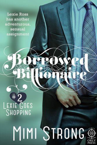 Borrowed Billionaire #2 Lexie Goes Shopping (Erotic Romance) by Mimi Strong