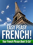 Easy Peasy French Phrase Book! Your French Language Phrasebook To Go!